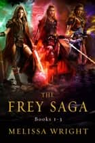 The Frey Saga (Books 1-3) ebook by Melissa Wright