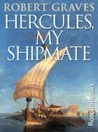Hercules, My Shipmate ebook by Robert Graves