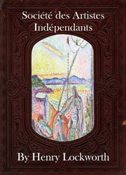Soci�t� des Artistes Ind�pendants ebook by Henry Lockworth,Eliza Chairwood,Bradley Smith