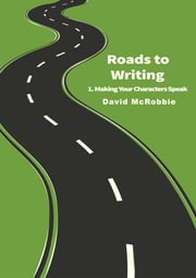 Roads to Writing 1. Making Your Characters Speak ebook by David McRobbie