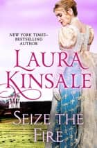 Seize the Fire ebook by Laura Kinsale