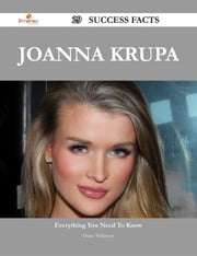 Joanna Krupa 29 Success Facts - Everything you need to know about Joanna Krupa ebook by Diane Wilkinson