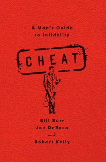 Cheat - A Man's Guide to Infidelity ebook by Bill Burr,Joe DeRosa,Robert Kelly