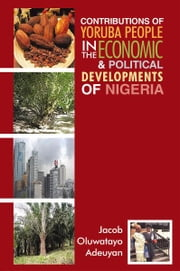 Contributions of Yoruba People in the Economic & Political Developments of Nigeria ebook by Jacob Oluwatayo Adeuyan