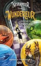 Nevermoor - tome 02 : Le Wundereur - La Mission de Morrigane Crow ebook by