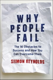 Why People Fail - The 16 Obstacles to Success and How You Can Overcome Them ebook by Siimon Reynolds