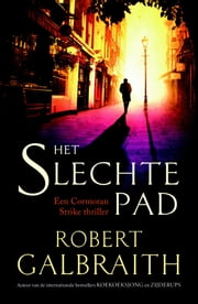 Het slechte pad - Een Cormoran Strike-thriller ebook by Robert Galbraith