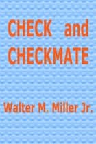Check and Checkmate ebook by Walter M. Miller Jr.