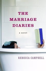 The Marriage Diaries - A Novel ebook by Rebecca Campbell