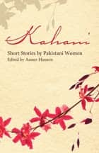 Kahani - Short Stories by Pakistani Women ebook by Aamer Hussein
