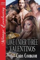 Love Under Three Valentinos ebook by Cara Covington