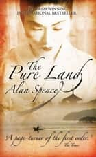 The Pure Land ebook by Alan Spence