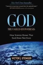 God: The Failed Hypothesis - How Science Shows That God Does Not Exist ebook by Victor J. Stenger, Christopher Hitchens