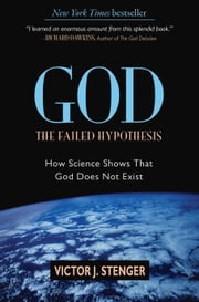 God: The Failed Hypothesis - How Science Shows That God Does Not Exist ebook by Victor J. Stenger,Christopher Hitchens