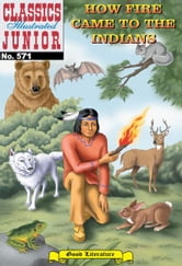How Fire Came to the Indians - Classics Illustrated Junior #571 ebook by Unknown