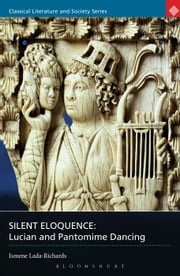 Silent Eloquence - Lucian and Pantomime Dancing ebook by Ismene Lada-Richards
