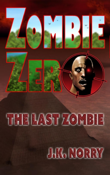 Zombie Zero: The Last Zombie ebook by J.K. Norry