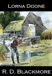 Lorna Doone - A Romance of Exmoor ebook by R. D. Blackmore