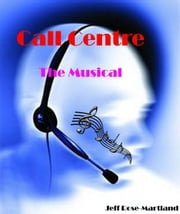 Call Centre: The Musical ebook by Jeff Rose-Martland