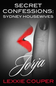 Secret Confessions: Sydney Housewives - Jorja ebook by Lexxie Couper