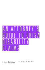 An Attorney's Guide to ERISA Disability Claims ebook by Scott Riemer
