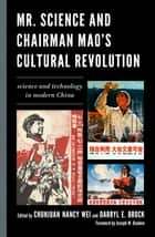 Mr. Science and Chairman Mao's Cultural Revolution - Science and Technology in Modern China ebook by Chunjuan Nancy Wei, Darryl E. Brock, Joseph W. Dauben,...