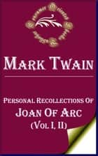 Personal Recollections of Joan of Arc - (Vol. I, II) ebook by