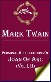 Personal Recollections of Joan of Arc - (Vol. I, II) ebook by Mark Twain