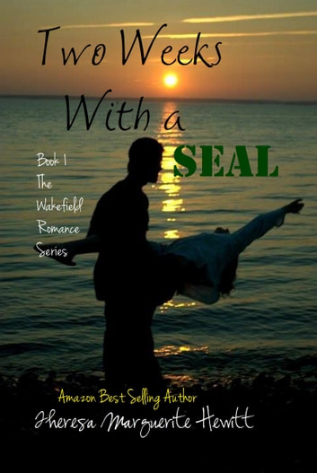 Two Weeks With a SEAL: Book 1 The Wakefield Romance Series ebook by Theresa Marguerite Hewitt