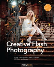 Creative Flash Photography - Great Lighting with Small Flashes: 40 Flash Workshops ebook by Tilo Gockel