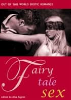 Fairy Tale Sex - Out of This World Erotic Romance ebook by Alex Algren
