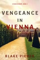 Vengeance in Vienna (A Year in Europe—Book 3) ebook by Blake Pierce