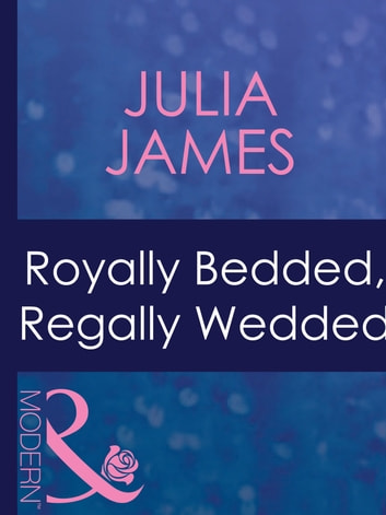 Royally Bedded, Regally Wedded (Mills & Boon Modern) (By Royal Command, Book 6) 電子書籍 by Julia James