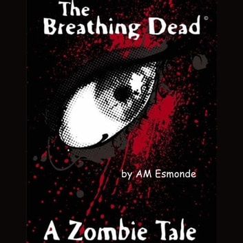 The Breathing Dead audiobook by A.M. Esmonde