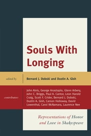 Souls with Longing - Representations of Honor and Love in Shakespeare ebook by Bernard J. Dobski,Dustin A. Gish,John Alvis,George Anastaplo,Glenn Arbery,John Briggs,Paul Cantor,Leon Craig,Scott Crider,Dustin A. Gish,Carson Holloway,Carol McNamara,Laurence D. Nee,David Lowenthal, emeritus professor of geography, University College London