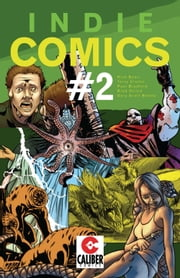 Indie Comics #2 ebook by Rick Bonn,Gary Scott Beatty,Brad Olrich,Terry Cronin,Paul Bradford,Christopher Herndon,Julia Lichty,Ben Michael Byrne,Gary Scott Beatty,Brad Olrich