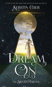 Dream On - The Silver Trilogy ebook by Kerstin Gier,Anthea Bell