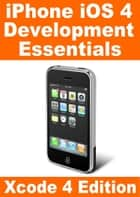 iPhone iOS 4 Development Essentials - Xcode 4 Edition ebook by Neil Smyth