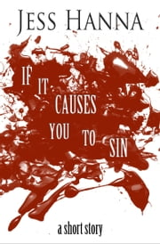If it Causes You to Sin (A Short Story) ebook by Jess Hanna