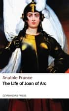 The Life of Joan of Arc ebook by Anatole France
