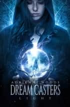 Dream Casters: Light - Dream Casters, #1 ebook by Adrienne Woods