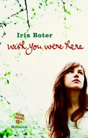 Wish you were here ebook by Iris Boter