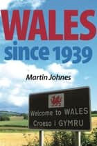 Wales since 1939 ebook by Martin Johnes