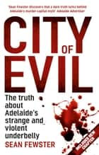 City of Evil - The Truth About Adelaide's Strange and Violent Underbelly ebook by Sean Fewster