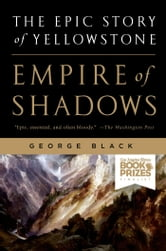 Empire of Shadows - The Epic Story of Yellowstone ebook by George Black