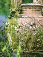 Private Edens - Beautiful Country Gardens ebook by Jack Staub