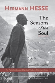 The Seasons of the Soul - The Poetic Guidance and Spiritual Wisdom of Herman Hesse ebook by Hermann Hesse,LUDWIG MAX FISCHER, Ph.D,Andrew Harvey