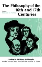 Philosophy of the Sixteenth and Seventeenth Centuries ebook by Richard H. Popkin