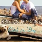 Catch of the Day audiobook by Kristan Higgins