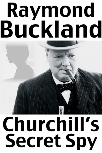 Churchill's Secret Spy ebook by Raymond Buckland